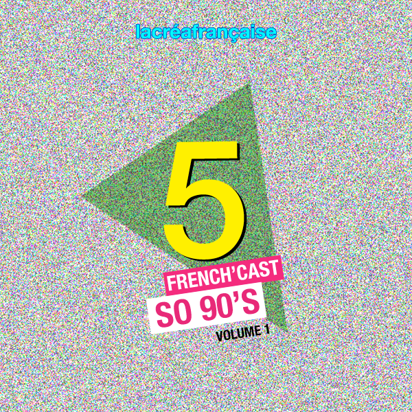 French'cast 5 – SO 90'S VOLUME 1